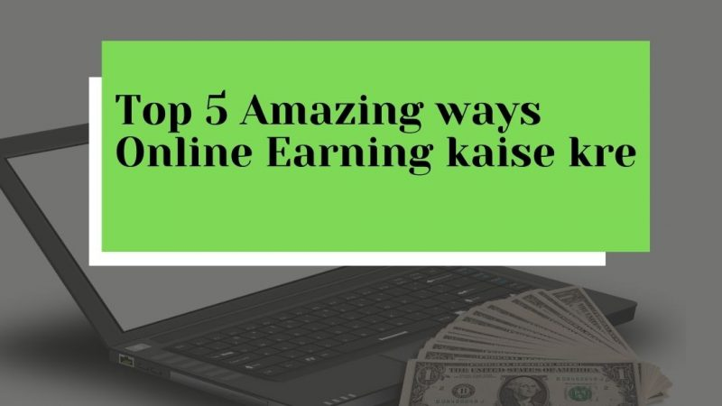 Top 5 amazing ways Online earning kaise kre