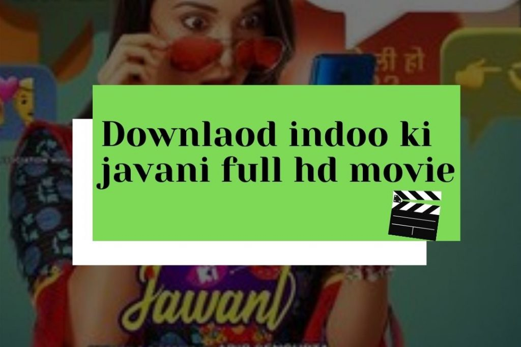 Download Indoo ki jawani full movie  720p