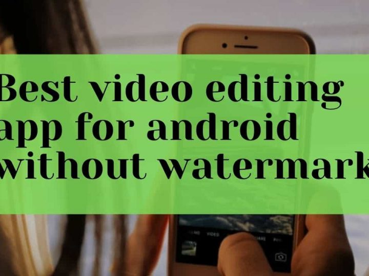 Best video editing app for android without watermark 2021